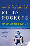 """""""Riding Rockets: The Outrageous Tales of a Space Shuttle Astronaut"""" by Mike Mullane"""