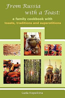 From Russia With A Toast A Family Cookbook With Toasts Traditions And Superstitions