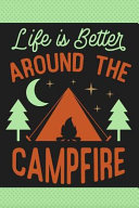 Life Is Better Around the Campfire  Beautiful Camping Gift Notebook Cute Lined Journal to Write in