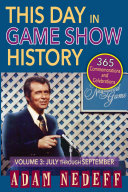 This Day in Game Show History  365 Commemorations and Celebrations  Vol  3  July Through September