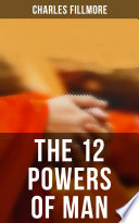 The 12 Powers of Man by Charles Fillmore PDF