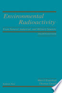 Environmental Radioactivity from Natural  Industrial and Military Sources Book