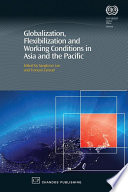 Globalization, Flexibilization and Working Conditions in Asia and the Pacific