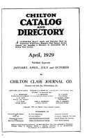 Chilton Catalog and Directory; a Classified Buyer's Guide and Reference Book for Automotive Wholesalers, Retailers, Fleet Owners, Service Stations Etc., Including a Directory of Associations and a Service Parts Section. April 1929