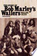"""Wailing Blues: The Story of Bob Marley's Wailers"" by John Masouri"