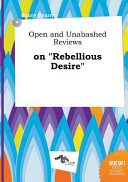 Open and Unabashed Reviews on Rebellious Desire