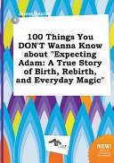 100 Things You Don t Wanna Know about Expecting Adam