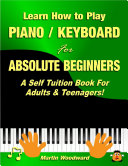 Learn How To Play Piano Keyboard For Absolute Beginners A Self Tuition Book For Adults And Teenagers  Book