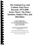 The National Gay and Lesbian Task Force Records  1973 2000  The Policy Institute  subjects files  and miscellany  reel 227 298   guide