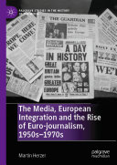 Pdf The Media, European Integration and the Rise of Euro-journalism, 1950s–1970s Telecharger