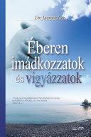 Éberen imádkozzatok és vigyázzatok : Keep Watching and Praying (Hungarian Edition)