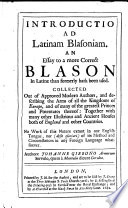 Introductio Ad Latinam Blasoniam  An Essay to a More Correct Blason in Latine Than Formerly Hath Been Used