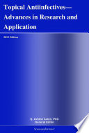 Topical Antiinfectives   Advances in Research and Application  2012 Edition