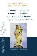 Contributions à une histoire du catholicisme (Papauté, Aquitaine, France et Outre-mer)
