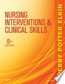 """Nursing Interventions & Clinical Skills E-Book"" by Anne Griffin Perry, Patricia A. Potter, Martha Keene Elkin"