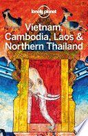 """Lonely Planet Vietnam, Cambodia, Laos & Northern Thailand"" by Lonely Planet, Phillip Tang, Tim Bewer, Greg Bloom, Austin Bush, Nick Ray, Richard Waters, China Williams"
