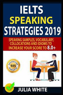 Ielts Speaking Strategies 2019  Speaking Samples  Vocabulary  Collocations and Idioms to Increase Your Score to 8 0