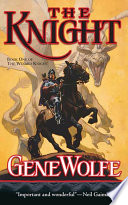 """The Knight: Book One of The Wizard Knight"" by Gene Wolfe"