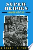 """""""Super Heroes: A Modern Mythology"""" by Richard Reynolds"""
