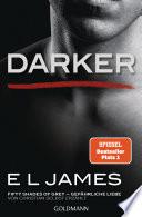 Darker - Fifty Shades of Grey. Gefährliche Liebe von Christian selbst erzählt  : Band 2 - Fifty Shades of Grey aus Christians Sicht erzählt 2 - Roman