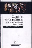 Cambios socio-políticos en el escenario mundial (1945-2000)