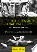"""Sport, Theory and Social Problems: A Critical Introduction"" by Eric Anderson, Adam White"