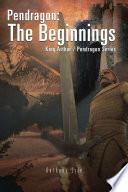 Pendragon: The Beginnings: King Arthur / Pendragon Series