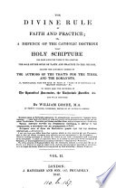 The divine rule of faith and practice; or, A defence of the ... doctrine that ... Scripture has been since the times of the Apostles the sole divine rule of faith and practice