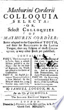 Mathurini Corderii Colloquia Selecta: or, Select Colloquies of Mathurin Cordier ... By Samuel Loggon ... The second edition improved