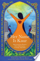 """""""Her Name Is Kaur: Sikh American Women Write about Love, Courage, and Faith"""" by Meeta Kaur"""