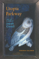 Utopia Parkway: The Life and Work of Joseph Cornell