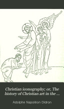 Christian iconography  or  The history of Christian art in the Middle ages  tr  by E J  Millington  with additions and appendices by M  Stokes