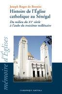 Pdf Histoire de l'Eglise catholique au Sénégal du milieu du XVe siècle à l'aube du troisième millénaire Telecharger