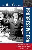 The A to Z of the Progressive Era Pdf/ePub eBook