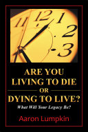 Are You Living to Die or Dying to Live?