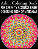 Adult Coloring Book For Serenity & Stress-Relief Coloring Book Of Mandalas