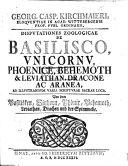 G. C. K. ... de Basilisco, Unicornu, Phoenice, Behemoth, Leviathan, Dracone, Araneo sic , Tarantula, et Ave Paradisi, dissertationes aliquot. Editio altera