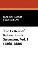 The Letters of Robert Louis Stevenson  Vol  I  1868 1880