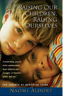 Raising Our Children, Raising Ourselves: Transforming Parent-Child ...