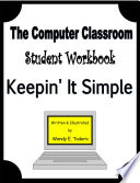 The Computer Classroom  Student Workbook  Keepin  It Simple