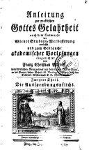 Anleitung zur praktischen Gottes-Gelehrtheit nach dem Entwurfe der Wiener Studien-Verbesserung verfasset, und zum Gebrauche akademischer Vorlesungen eingerichtet