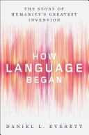 Pdf How Language Began: The Story of Humanity's Greatest Invention Telecharger