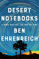 link to Desert notebooks : a road map for the end of time in the TCC library catalog