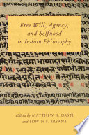 Free Will  Agency  and Selfhood in Indian Philosophy
