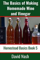 The Basics of Making Homemade Wine and Vinegar
