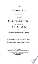 An Enquiry Into The Origin Of The Constellations That Compose The Zodiac And The Uses They Were Intended To Promote