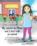 My Name Is Eliza and I Don t Talk at School