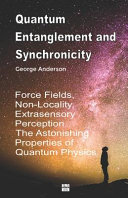 Quantum Entanglement and Synchronicity  Force Fields  Non Locality  Extrasensory Perception  The Astonishing Properties of Quantum Physics