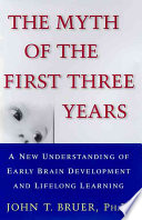 """""""The Myth of the First Three Years: A New Understanding of Early Brain Development and Lifelong Learning"""" by John T. Bruer"""