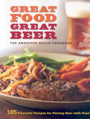 Great Food, Great Beer: The Anheuser-Busch Cookbook